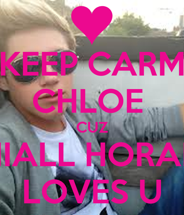 KEEP CARM CHLOE  CUZ NIALL HORAN LOVES U