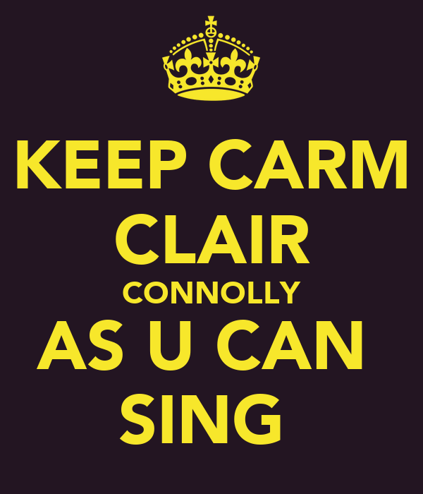 KEEP CARM CLAIR CONNOLLY AS U CAN  SING