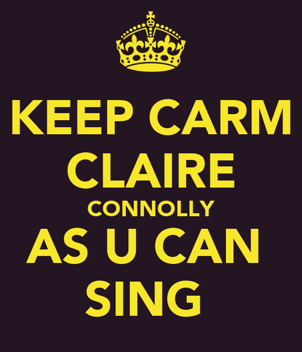 KEEP CARM CLAIRE CONNOLLY AS U CAN  SING