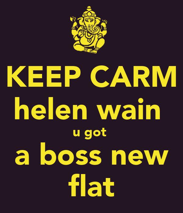 KEEP CARM helen wain  u got  a boss new flat