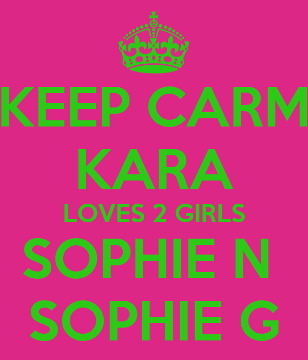 KEEP CARM KARA LOVES 2 GIRLS SOPHIE N  SOPHIE G
