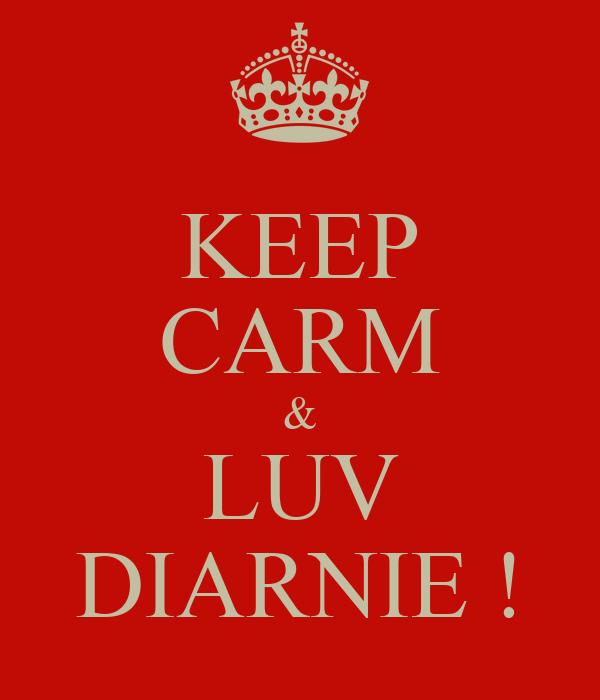 KEEP CARM & LUV DIARNIE !