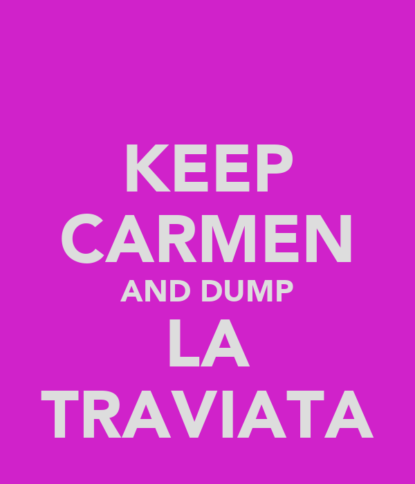 KEEP CARMEN AND DUMP LA TRAVIATA