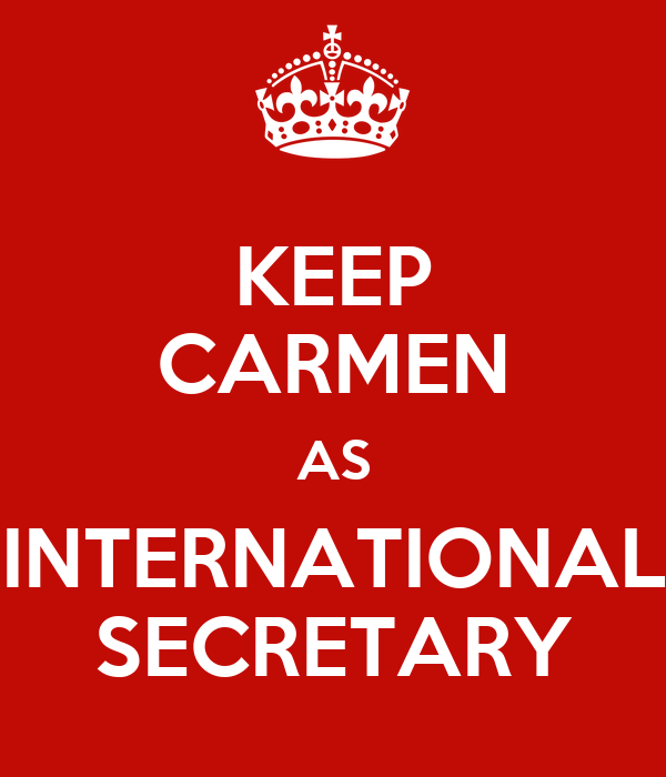 KEEP CARMEN AS INTERNATIONAL SECRETARY