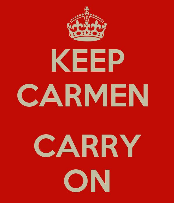KEEP CARMEN   CARRY ON