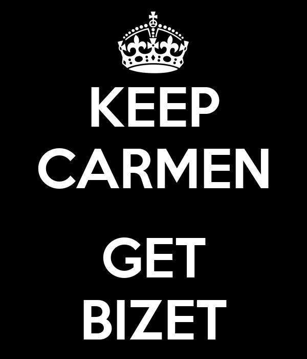 KEEP CARMEN  GET BIZET