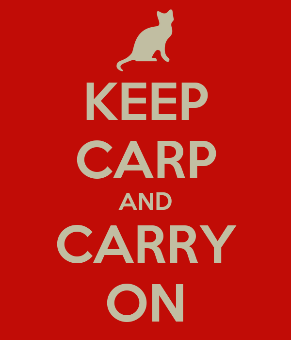 KEEP CARP AND CARRY ON
