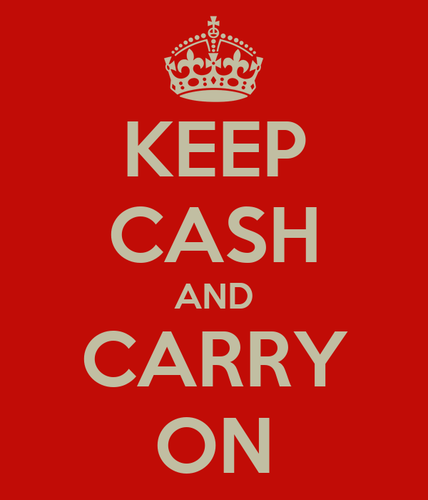 KEEP CASH AND CARRY ON