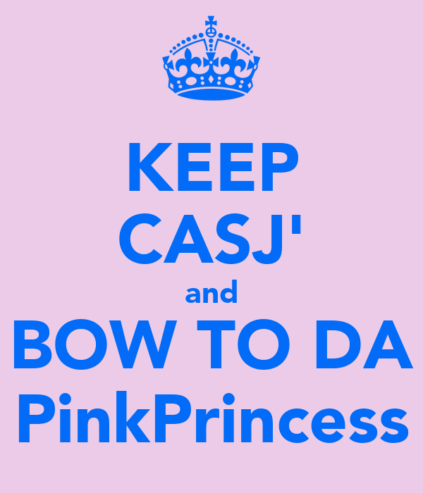 KEEP CASJ' and BOW TO DA PinkPrincess