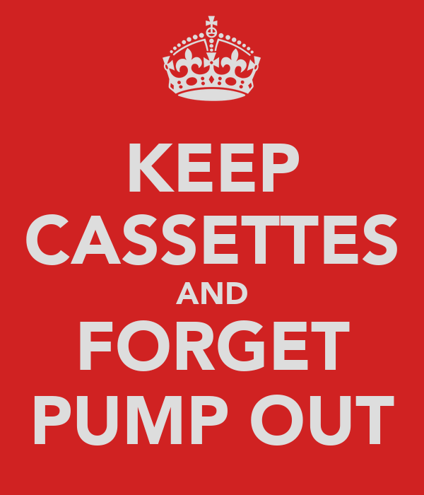 KEEP CASSETTES AND FORGET PUMP OUT