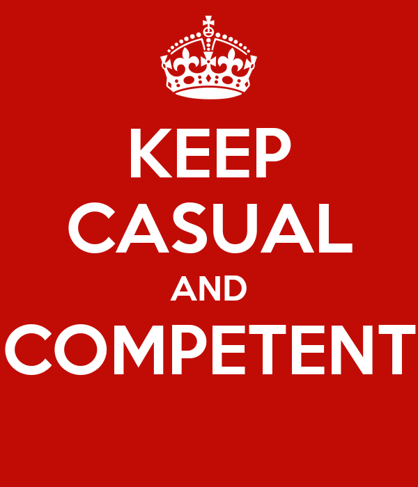 KEEP CASUAL AND COMPETENT