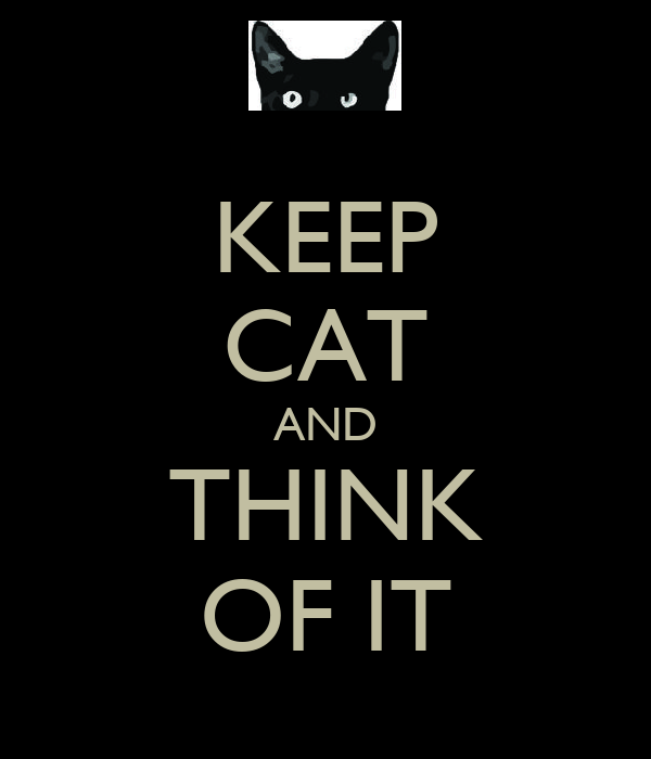 KEEP CAT AND THINK OF IT