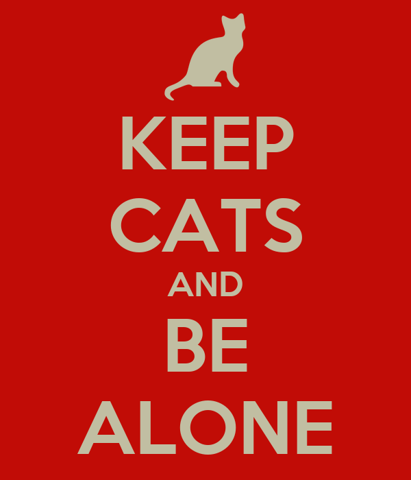 KEEP CATS AND BE ALONE