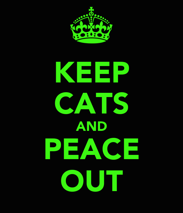 KEEP CATS AND PEACE OUT
