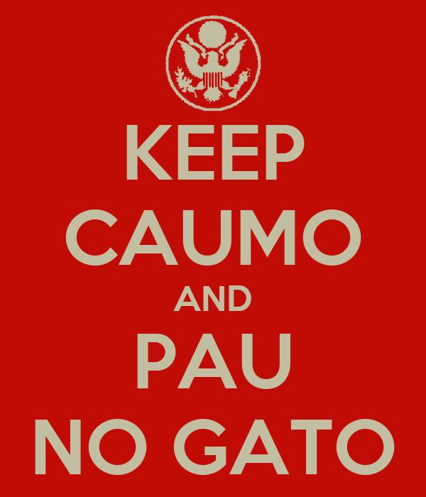 KEEP CAUMO AND PAU NO GATO