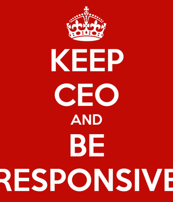 KEEP CEO AND BE RESPONSIVE
