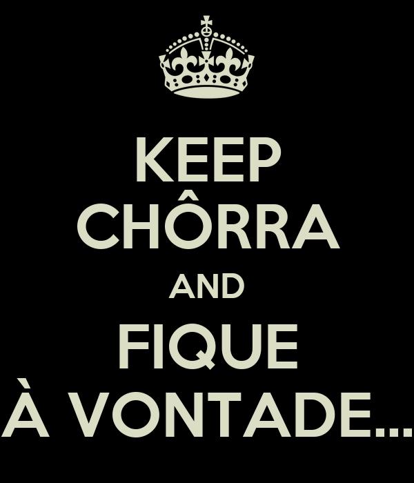 KEEP CHÔRRA AND FIQUE À VONTADE...