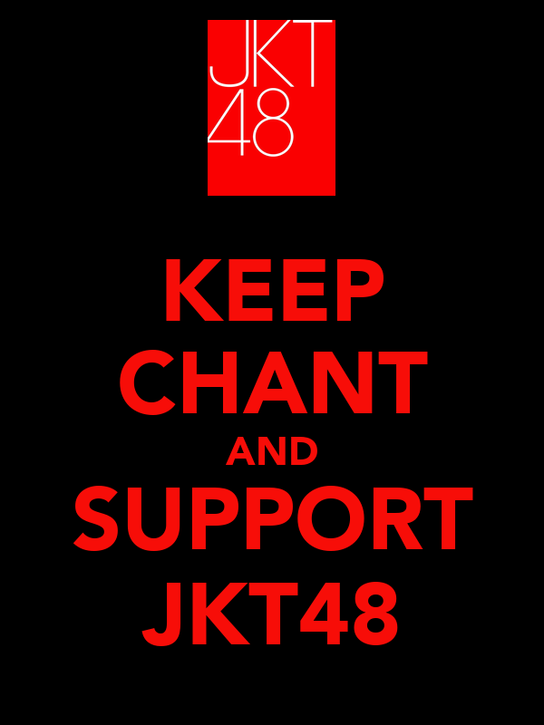 KEEP CHANT AND SUPPORT JKT48