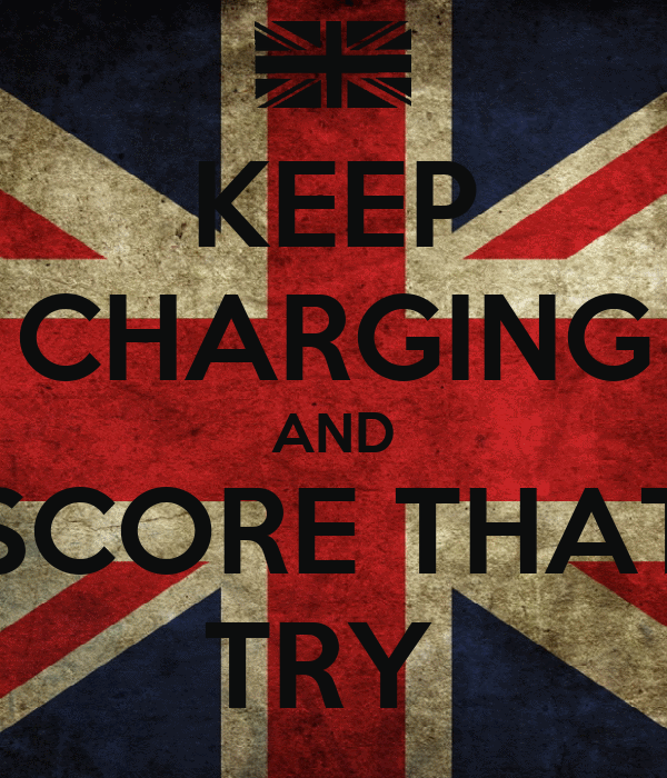 KEEP CHARGING AND SCORE THAT TRY