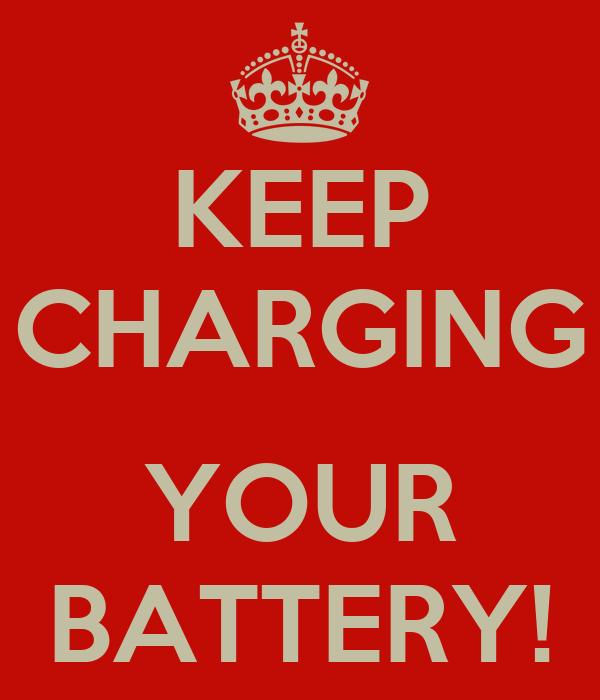 KEEP CHARGING  YOUR BATTERY!