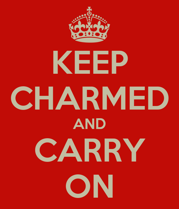 KEEP CHARMED AND CARRY ON