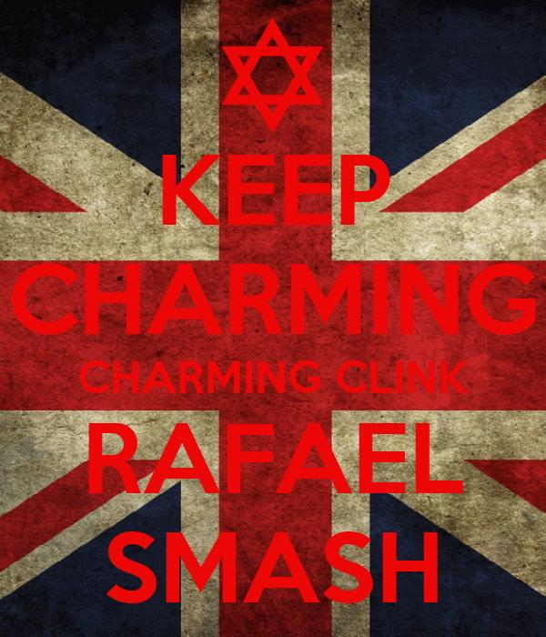 KEEP CHARMING CHARMING CLINK RAFAEL SMASH