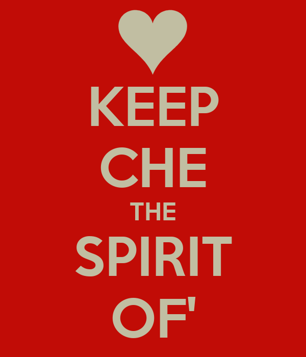 KEEP CHE THE SPIRIT OF'