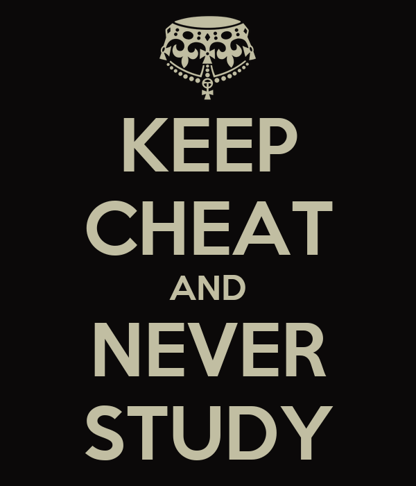 KEEP CHEAT AND NEVER STUDY