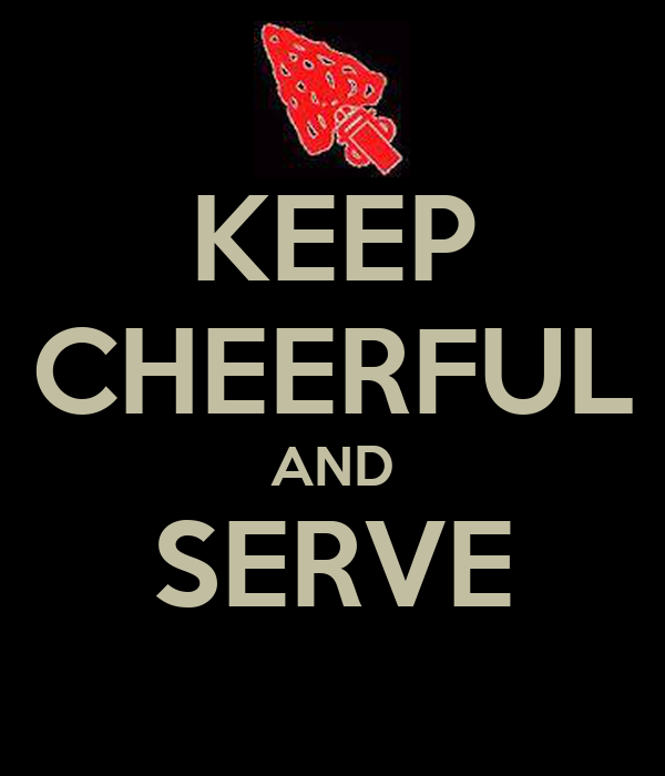 KEEP CHEERFUL AND SERVE
