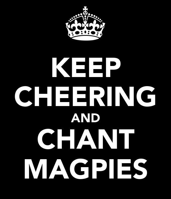 KEEP CHEERING AND CHANT MAGPIES