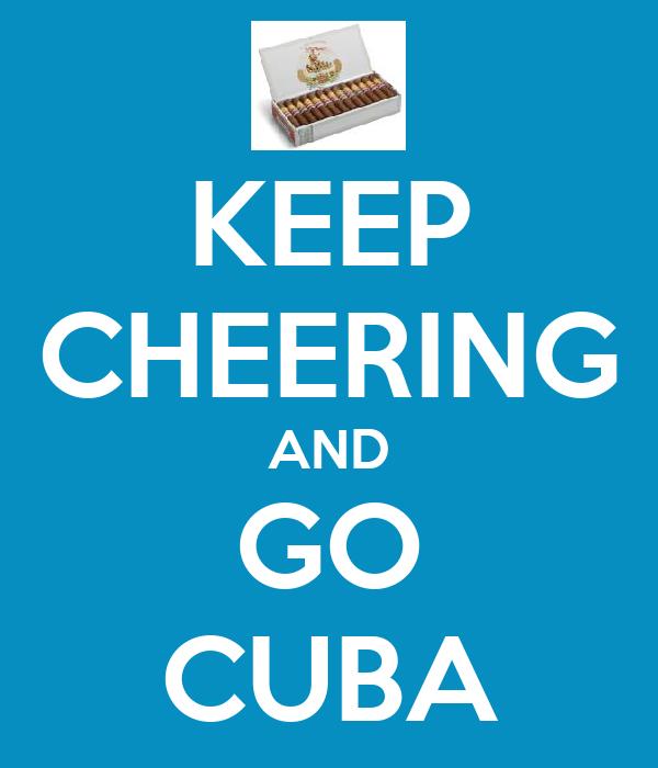 KEEP CHEERING AND GO CUBA