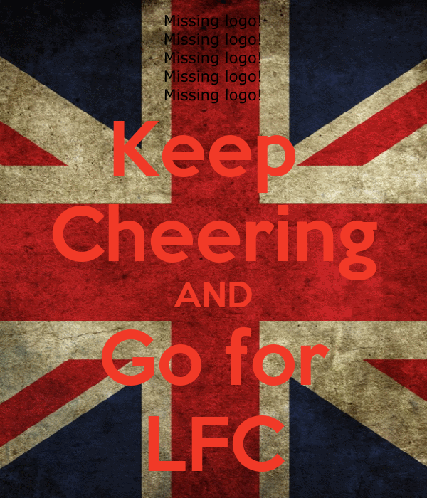 Keep  Cheering AND Go for LFC