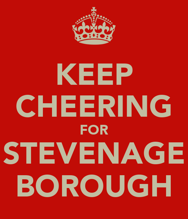 KEEP CHEERING FOR STEVENAGE BOROUGH