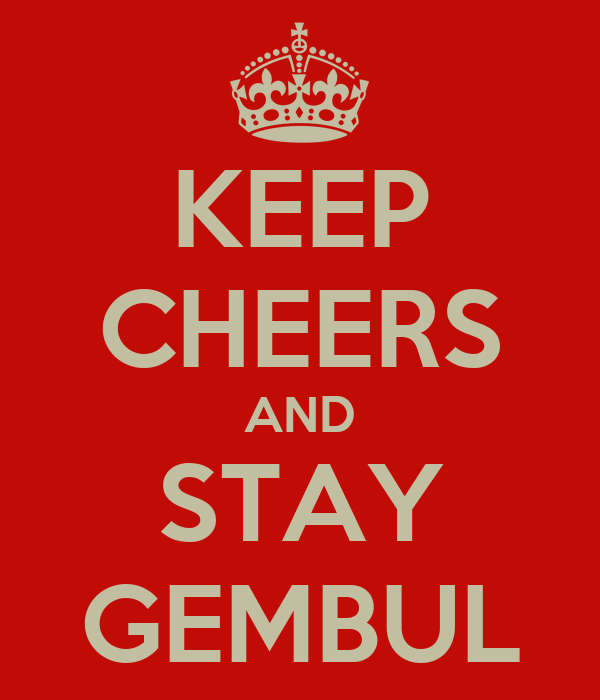 KEEP CHEERS AND STAY GEMBUL