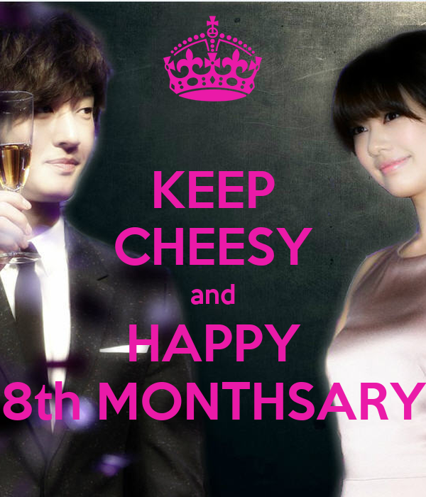 KEEP CHEESY and HAPPY 8th MONTHSARY