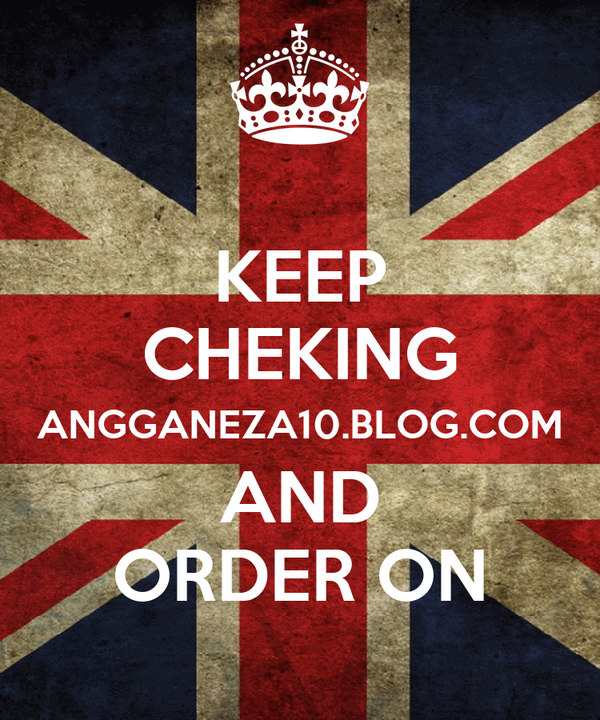 KEEP CHEKING ANGGANEZA10.BLOG.COM AND ORDER ON