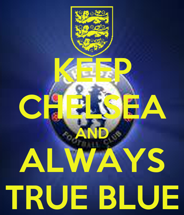 KEEP CHELSEA AND ALWAYS TRUE BLUE