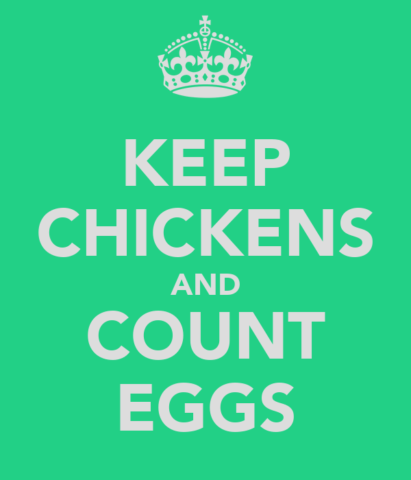 KEEP CHICKENS AND COUNT EGGS