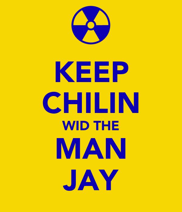 KEEP CHILIN WID THE MAN JAY