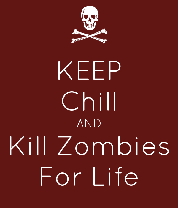 KEEP Chill AND Kill Zombies For Life