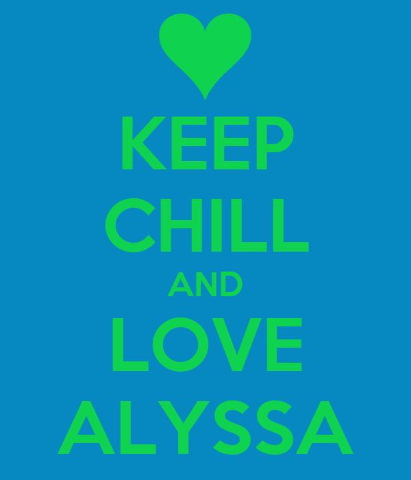 KEEP CHILL AND LOVE ALYSSA