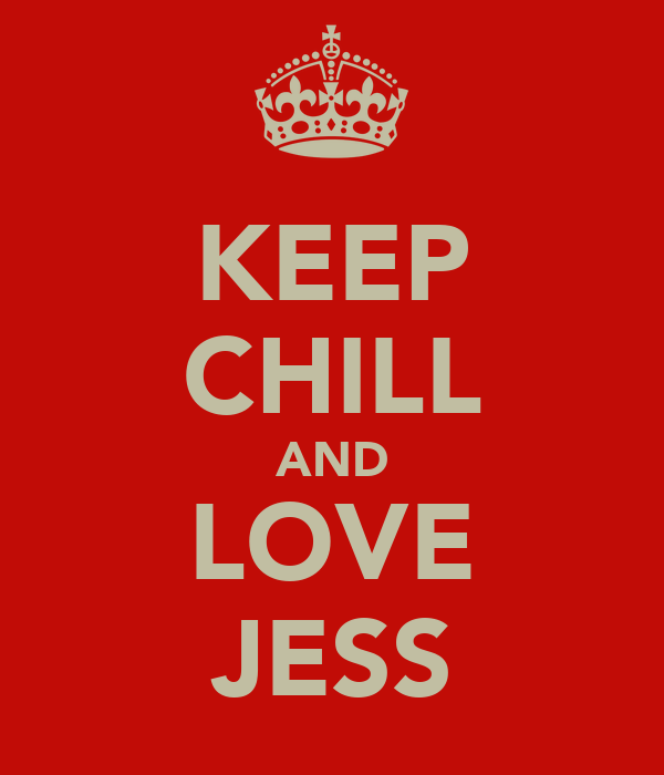 KEEP CHILL AND LOVE JESS