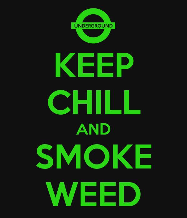 KEEP CHILL AND SMOKE WEED