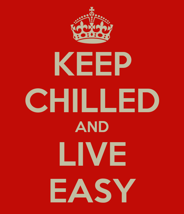 KEEP CHILLED AND LIVE EASY