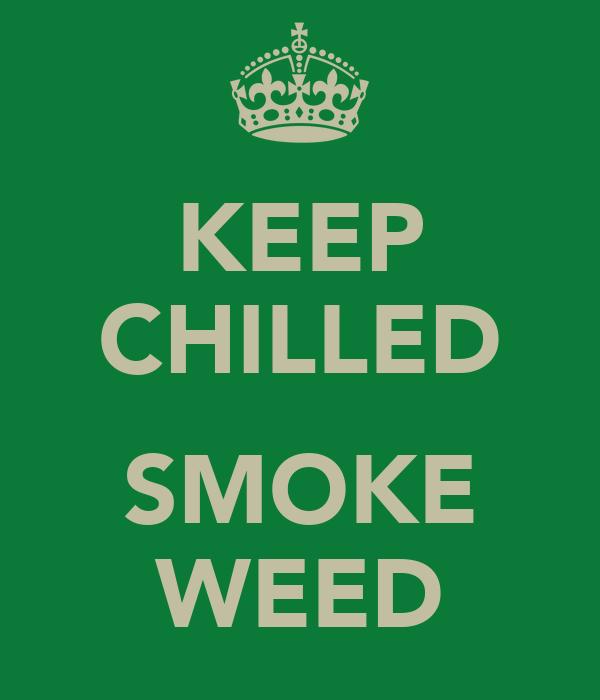 KEEP CHILLED  SMOKE WEED