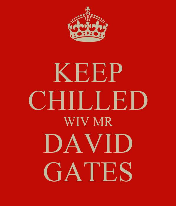 KEEP CHILLED WIV MR DAVID GATES