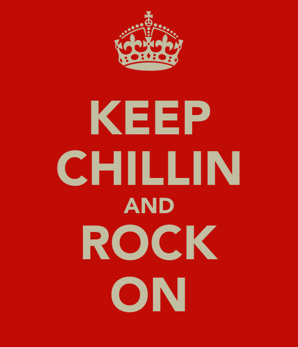 KEEP CHILLIN AND ROCK ON