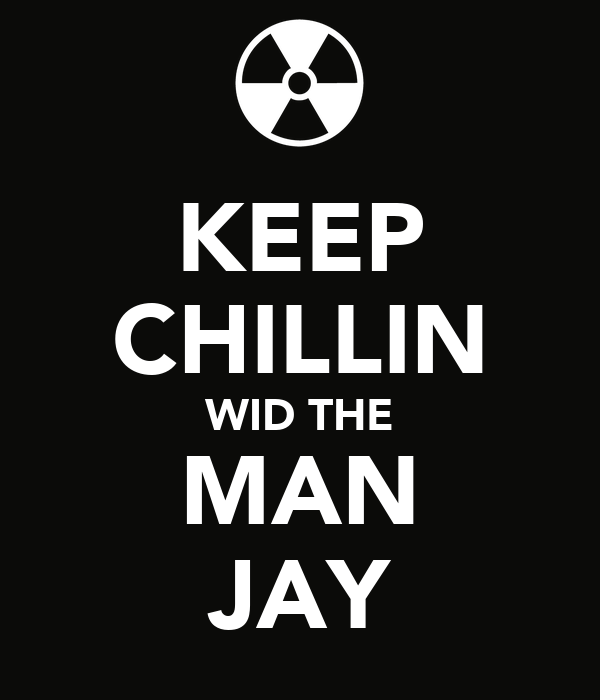 KEEP CHILLIN WID THE MAN JAY