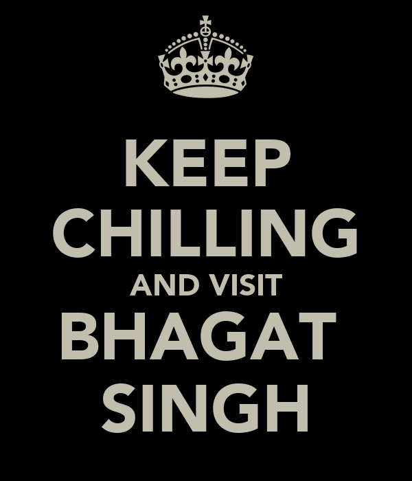 KEEP CHILLING AND VISIT BHAGAT  SINGH