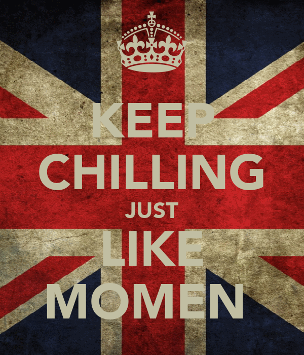 KEEP CHILLING JUST LIKE MOMEN